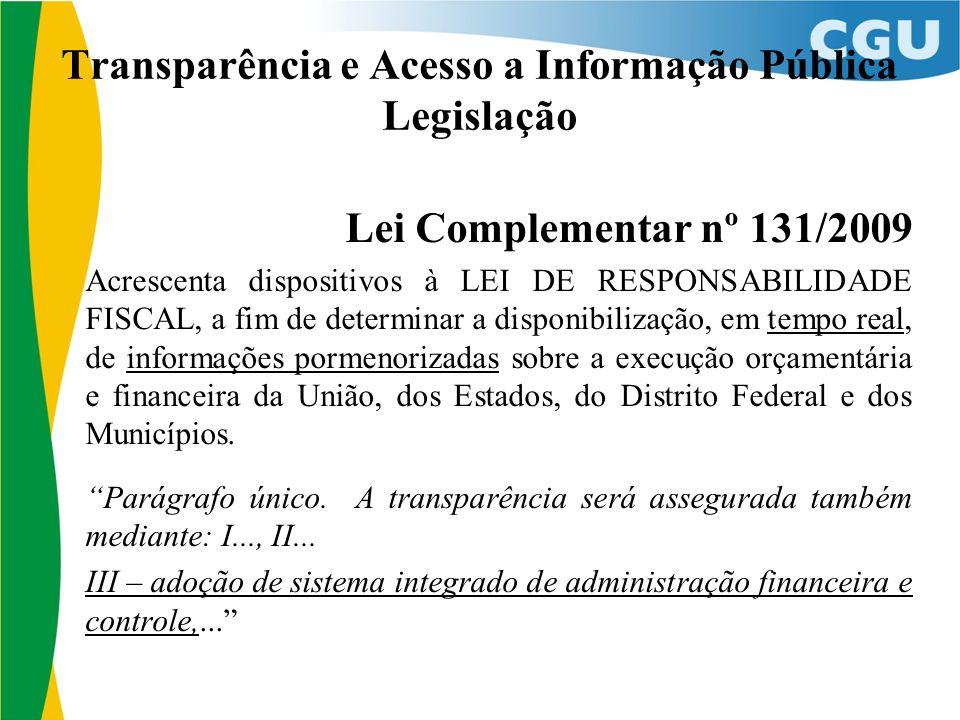 Transparência e Acesso a Informação Pública Legislação Lei Complementar nº 131/2009 Acrescenta dispositivos à LEI DE RESPONSABILIDADE FISCAL, a fim de