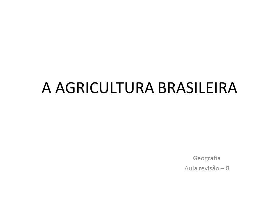 A AGRICULTURA BRASILEIRA Geografia Aula revisão – 8