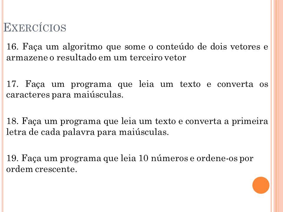 E XERCÍCIOS 16. Faça um algoritmo que some o conteúdo de dois vetores e armazene o resultado em um terceiro vetor 17. Faça um programa que leia um tex