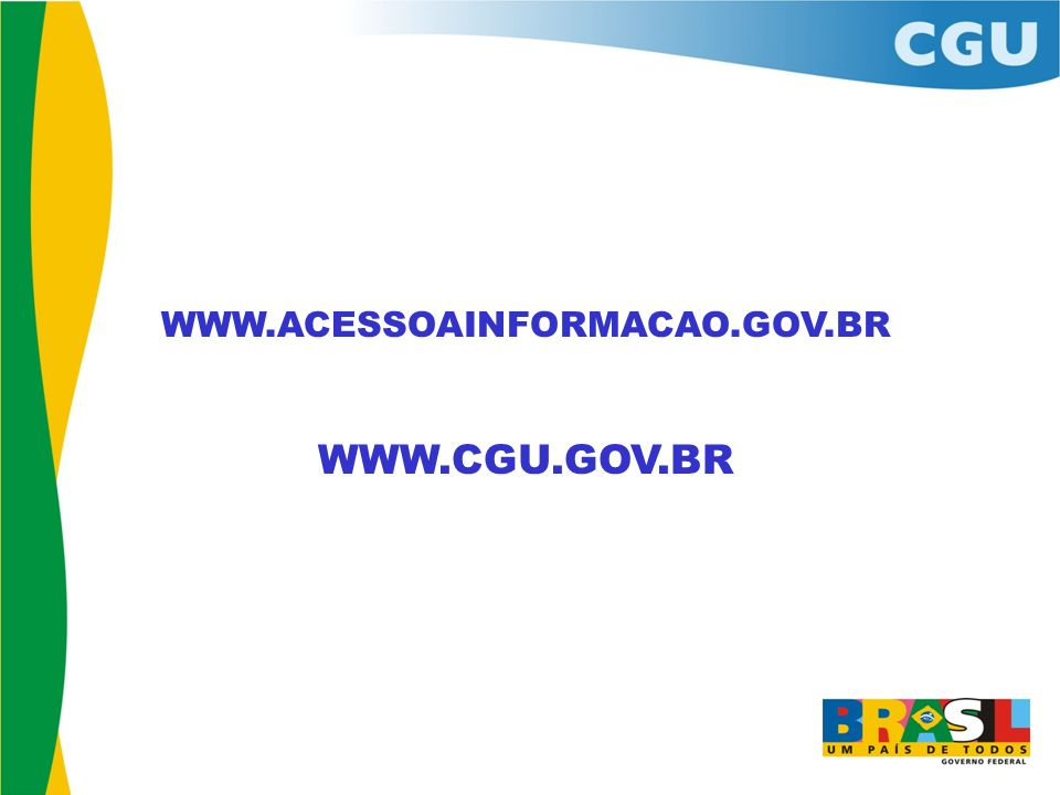WWW.ACESSOAINFORMACAO.GOV.BR WWW.CGU.GOV.BR