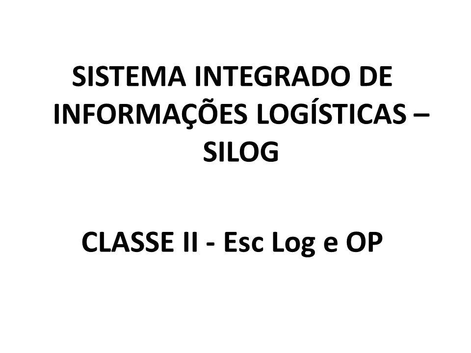 SISTEMA INTEGRADO DE INFORMAÇÕES LOGÍSTICAS – SILOG CLASSE II - Esc Log e OP