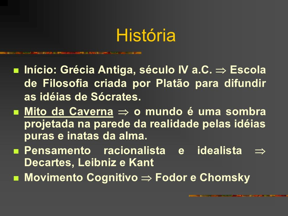 História Início: Grécia Antiga, século IV a.C. Escola de Filosofia criada por Platão para difundir as idéias de Sócrates. Mito da Caverna o mundo é um