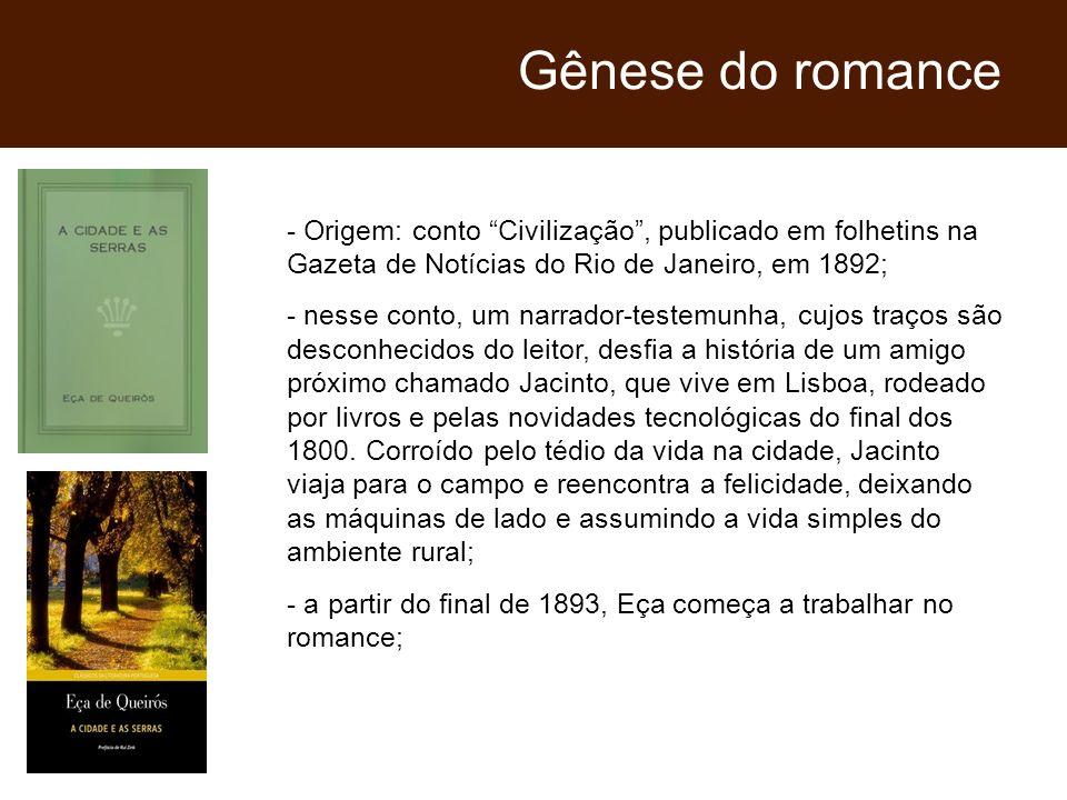 - Origem: conto Civilização, publicado em folhetins na Gazeta de Notícias do Rio de Janeiro, em 1892; - nesse conto, um narrador-testemunha, cujos tra