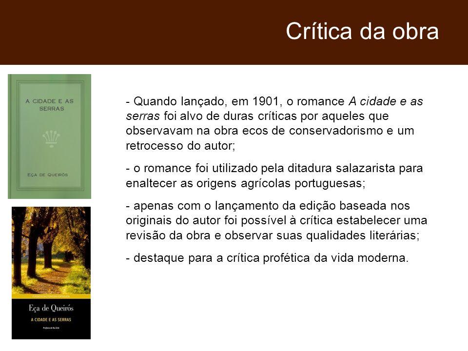 - Quando lançado, em 1901, o romance A cidade e as serras foi alvo de duras críticas por aqueles que observavam na obra ecos de conservadorismo e um r