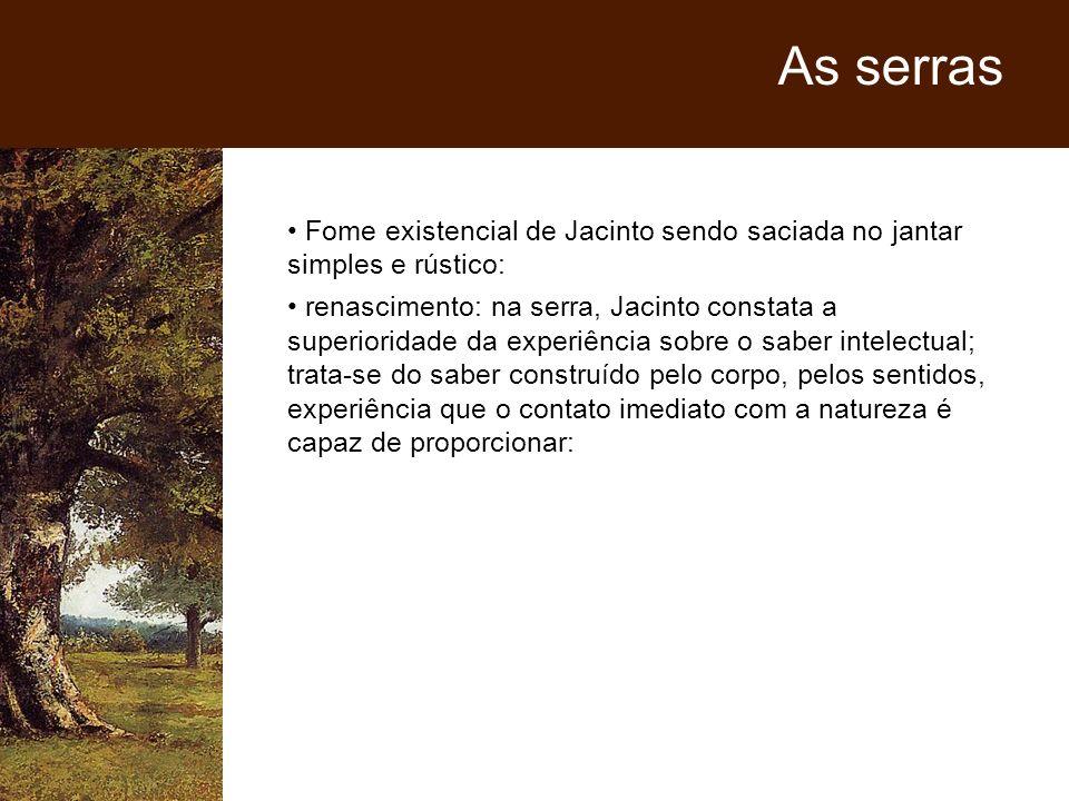 Fome existencial de Jacinto sendo saciada no jantar simples e rústico: renascimento: na serra, Jacinto constata a superioridade da experiência sobre o
