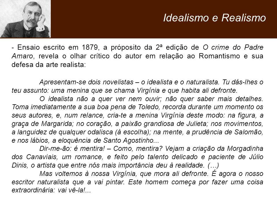 - Ensaio escrito em 1879, a próposito da 2ª edição de O crime do Padre Amaro, revela o olhar crítico do autor em relação ao Romantismo e sua defesa da