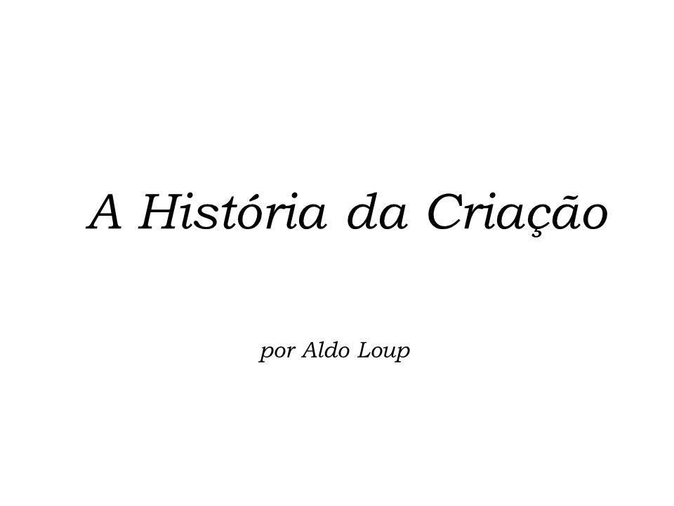 por Aldo Loup A História da Criação