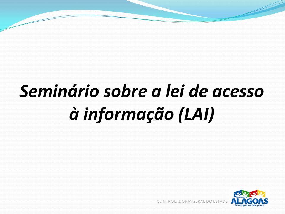 Seminário sobre a lei de acesso à informação (LAI) CONTROLADORIA GERAL DO ESTADO