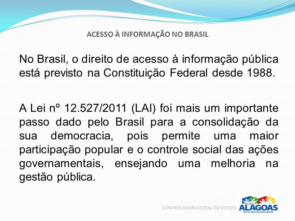 CONTROLADORIA GERAL DO ESTADO No Brasil, o direito de acesso à informação pública está previsto na Constituição Federal desde 1988. A Lei nº 12.527/20
