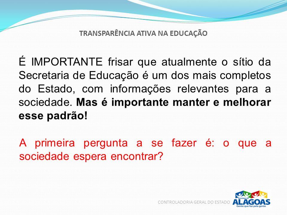 TRANSPARÊNCIA ATIVA NA EDUCAÇÃO CONTROLADORIA GERAL DO ESTADO É IMPORTANTE frisar que atualmente o sítio da Secretaria de Educação é um dos mais compl