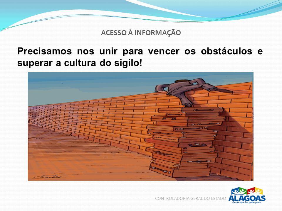 ACESSO À INFORMAÇÃO CONTROLADORIA GERAL DO ESTADO Precisamos nos unir para vencer os obstáculos e superar a cultura do sigilo!