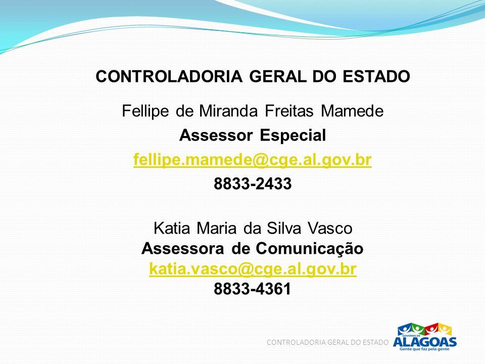CONTROLADORIA GERAL DO ESTADO Fellipe de Miranda Freitas Mamede Assessor Especial fellipe.mamede@cge.al.gov.br 8833-2433 Katia Maria da Silva Vasco As