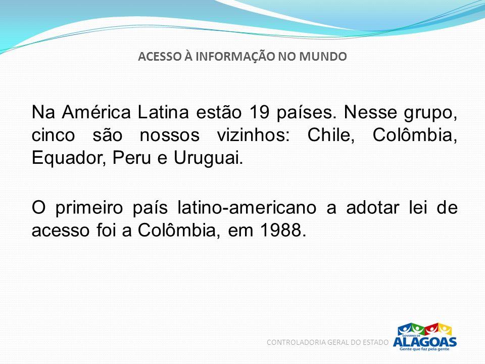 ACESSO À INFORMAÇÃO NO MUNDO CONTROLADORIA GERAL DO ESTADO Na América Latina estão 19 países. Nesse grupo, cinco são nossos vizinhos: Chile, Colômbia,
