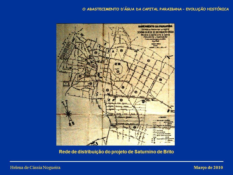 Helena de Cássia Nogueira Rede de distribuição do projeto de Saturnino de Brito Março de 2010 O ABASTECIMENTO DÁGUA DA CAPITAL PARAIBANA – EVOLUÇÃO HI