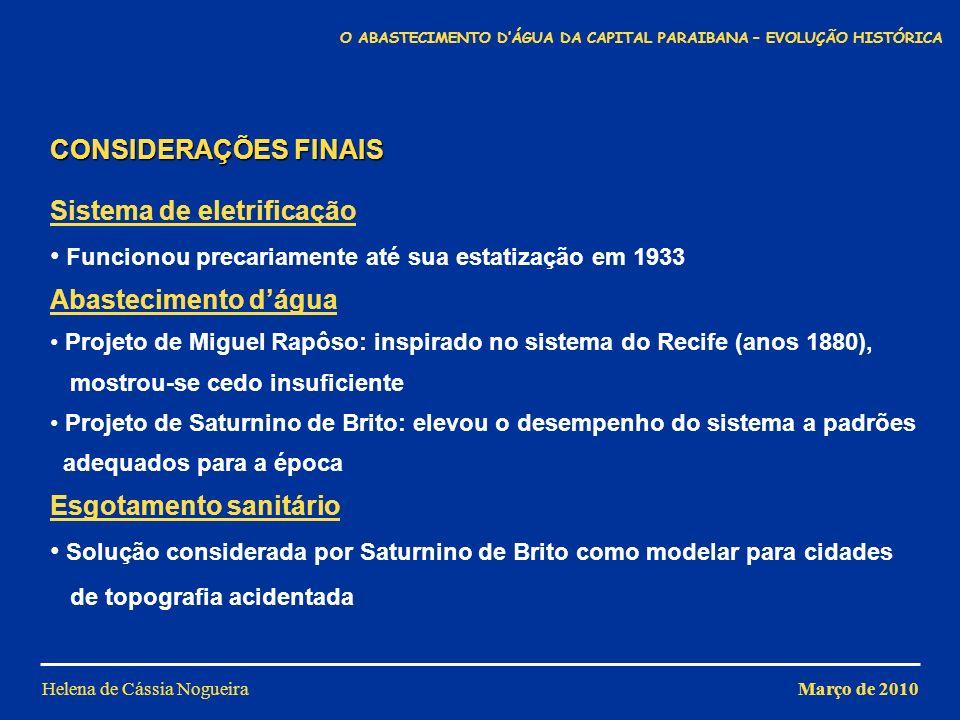 Helena de Cássia Nogueira CONSIDERAÇÕES FINAIS Sistema de eletrificação Funcionou precariamente até sua estatização em 1933 Abastecimento dágua Projet