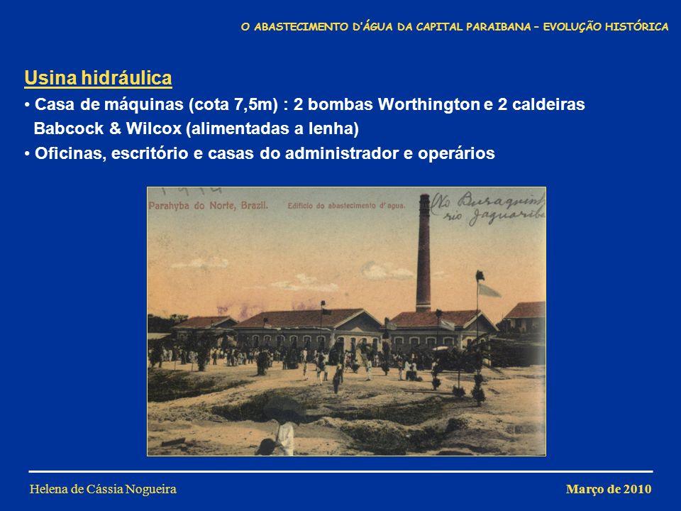 Helena de Cássia Nogueira Usina hidráulica Casa de máquinas (cota 7,5m) : 2 bombas Worthington e 2 caldeiras Babcock & Wilcox (alimentadas a lenha) Of