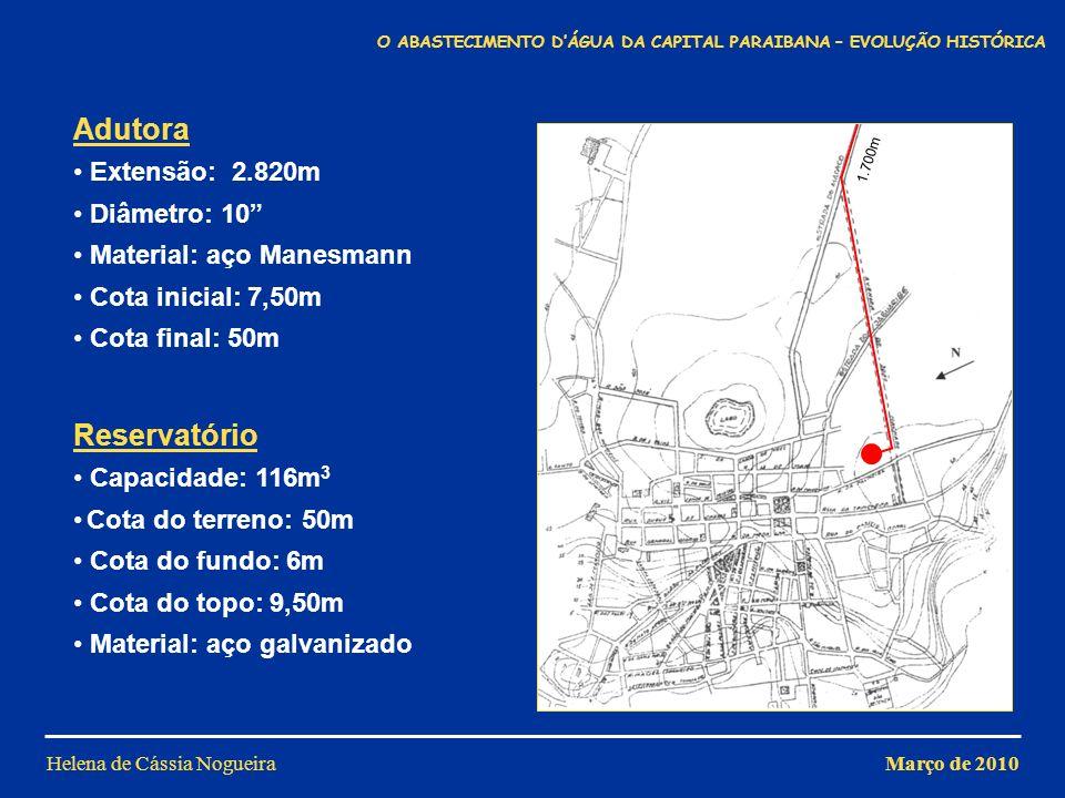 Helena de Cássia Nogueira Adutora Extensão: 2.820m Diâmetro: 10 Material: aço Manesmann Cota inicial: 7,50m Cota final: 50m 1.700m Reservatório Capaci