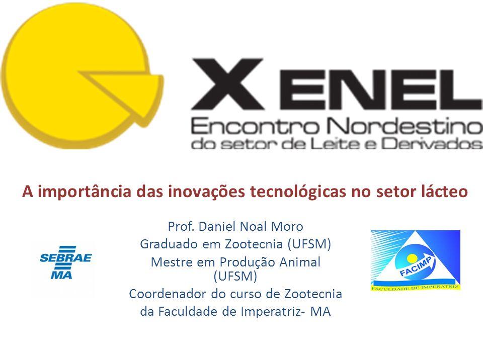 A importância das inovações tecnológicas no setor lácteo Prof. Daniel Noal Moro Graduado em Zootecnia (UFSM) Mestre em Produção Animal (UFSM) Coordena