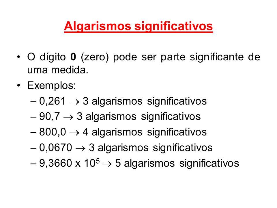 Algarismos significativos O dígito 0 (zero) pode ser parte significante de uma medida. Exemplos: –0,261 3 algarismos significativos –90,7 3 algarismos