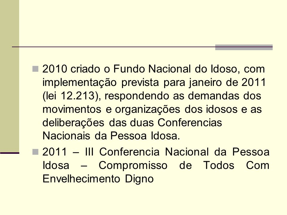 2010 criado o Fundo Nacional do Idoso, com implementação prevista para janeiro de 2011 (lei 12.213), respondendo as demandas dos movimentos e organiza