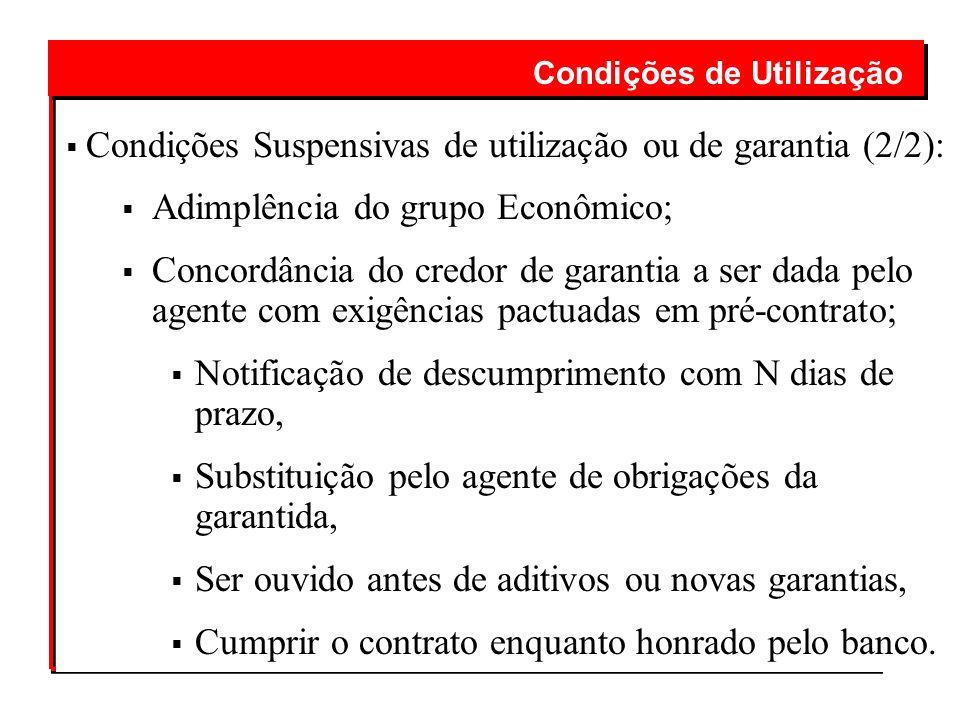Condições Suspensivas de utilização ou de garantia (2/2): Adimplência do grupo Econômico; Concordância do credor de garantia a ser dada pelo agente co