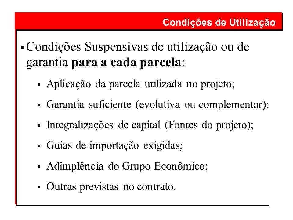 Condições Suspensivas de utilização ou de garantia para a cada parcela: Aplicação da parcela utilizada no projeto; Garantia suficiente (evolutiva ou c