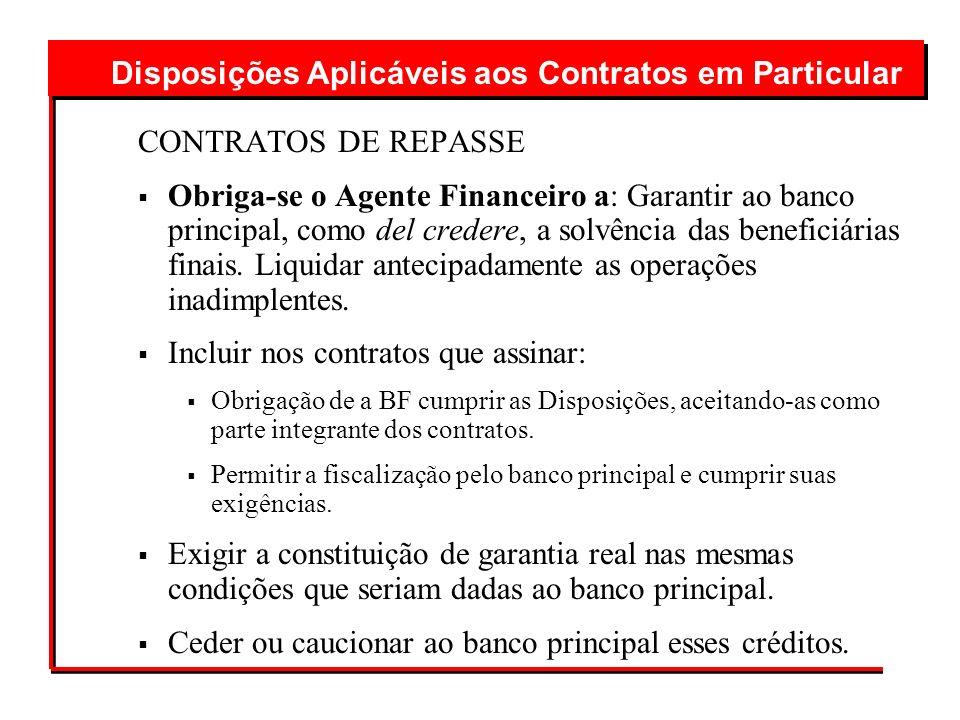 CONTRATOS DE REPASSE Obriga-se o Agente Financeiro a: Garantir ao banco principal, como del credere, a solvência das beneficiárias finais. Liquidar an