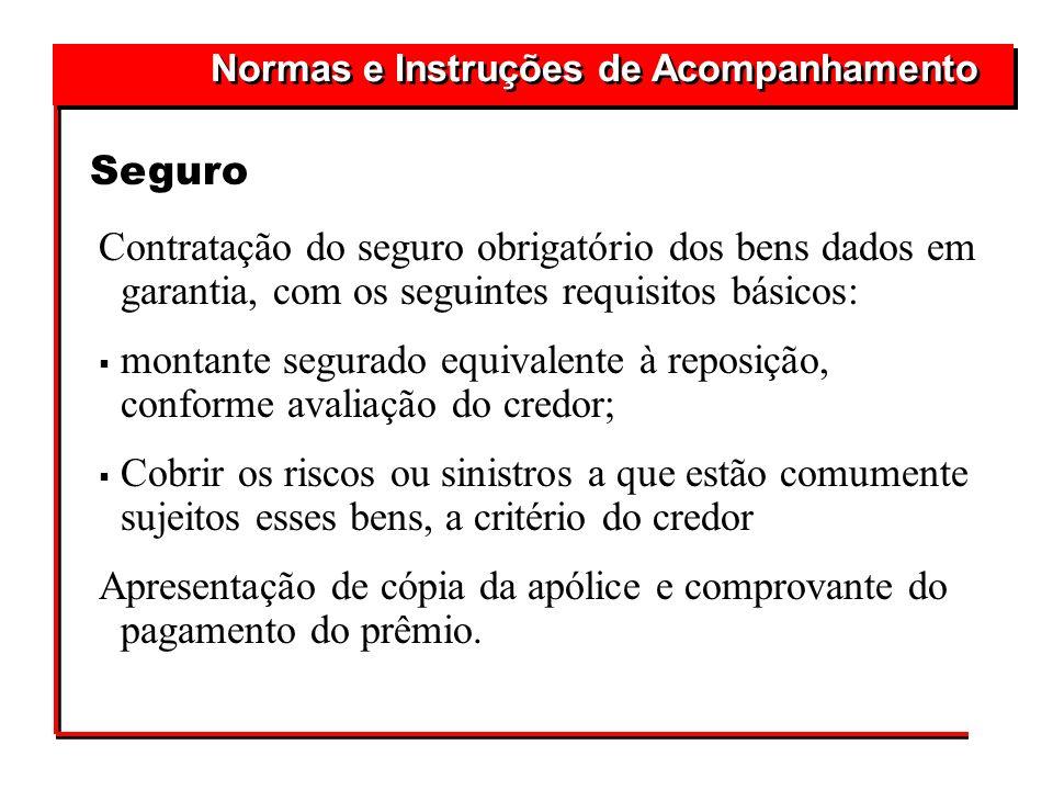 Contratação do seguro obrigatório dos bens dados em garantia, com os seguintes requisitos básicos: montante segurado equivalente à reposição, conforme