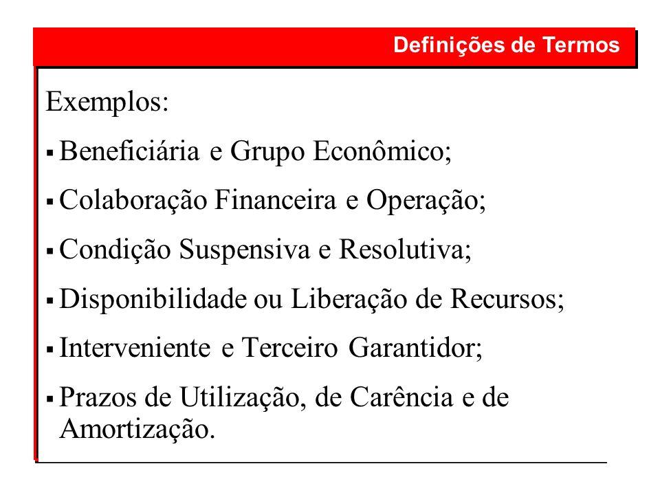 Exemplos: Beneficiária e Grupo Econômico; Colaboração Financeira e Operação; Condição Suspensiva e Resolutiva; Disponibilidade ou Liberação de Recurso