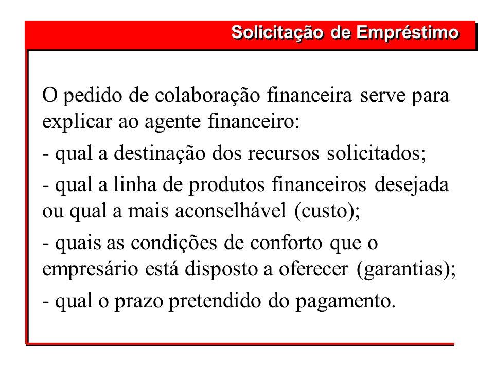O pedido de colaboração financeira serve para explicar ao agente financeiro: - qual a destinação dos recursos solicitados; - qual a linha de produtos
