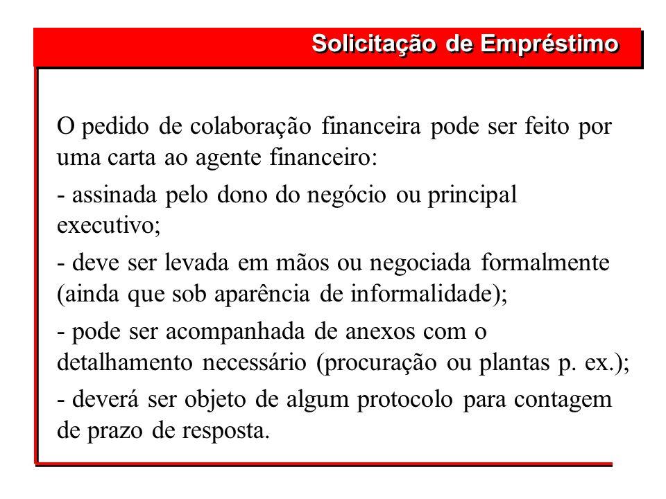O pedido de colaboração financeira pode ser feito por uma carta ao agente financeiro: - assinada pelo dono do negócio ou principal executivo; - deve s