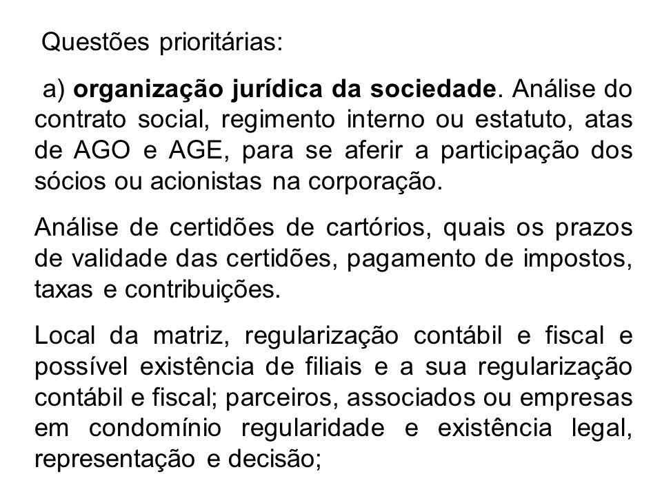 Questões prioritárias: a) organização jurídica da sociedade. Análise do contrato social, regimento interno ou estatuto, atas de AGO e AGE, para se afe