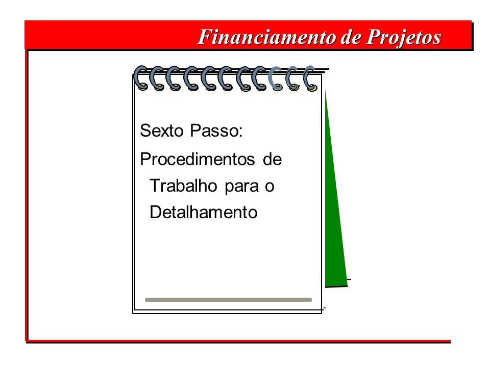 Financiamento de Projetos Sexto Passo: Procedimentos de Trabalho para o Detalhamento