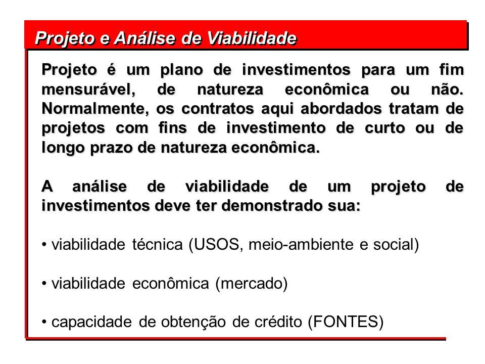 Projeto e Análise de Viabilidade Projeto é um plano de investimentos para um fim mensurável, de natureza econômica ou não. Normalmente, os contratos a