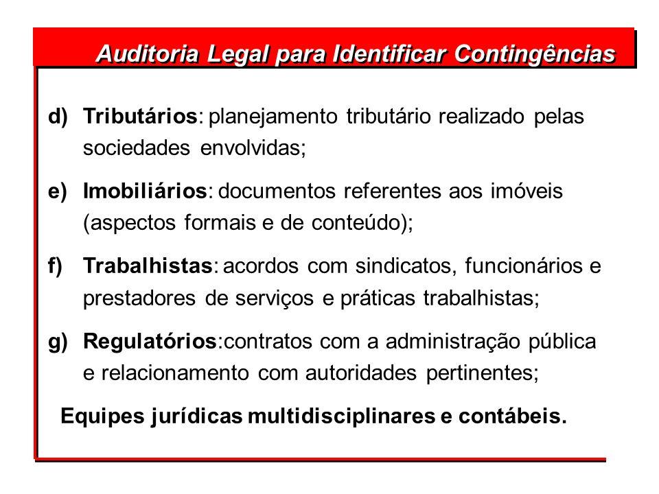 Auditoria Legal para Identificar Contingências d)Tributários: planejamento tributário realizado pelas sociedades envolvidas; e)Imobiliários: documento