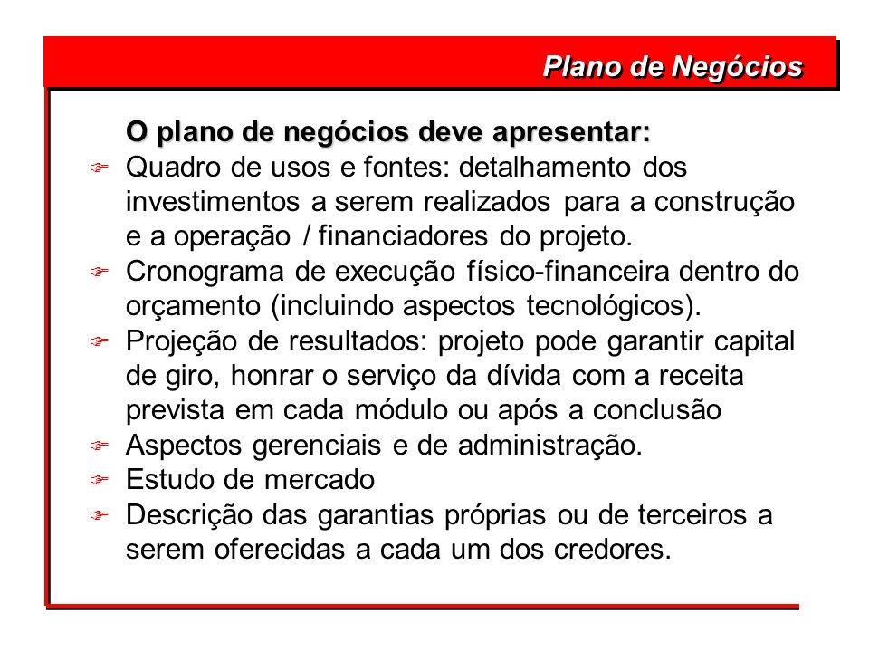 Plano de Negócios O plano de negócios deve apresentar: O plano de negócios deve apresentar: F Quadro de usos e fontes: detalhamento dos investimentos