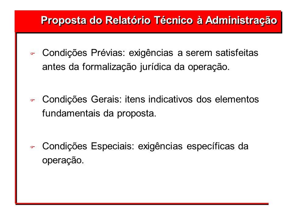 Proposta do Relatório Técnico à Administração F Condições Prévias: exigências a serem satisfeitas antes da formalização jurídica da operação. F Condiç