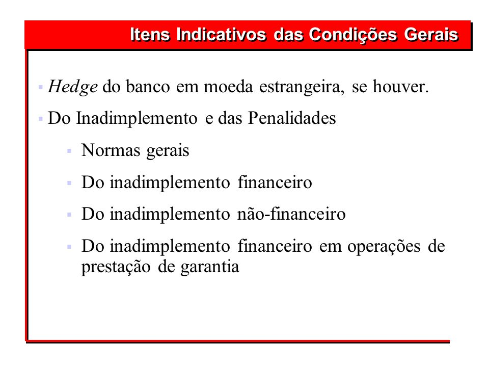 Hedge do banco em moeda estrangeira, se houver. Do Inadimplemento e das Penalidades Normas gerais Do inadimplemento financeiro Do inadimplemento não-f