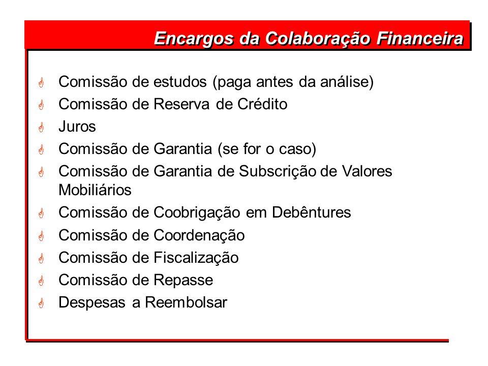 Encargos da Colaboração Financeira G Comissão de estudos (paga antes da análise) G Comissão de Reserva de Crédito G Juros G Comissão de Garantia (se f