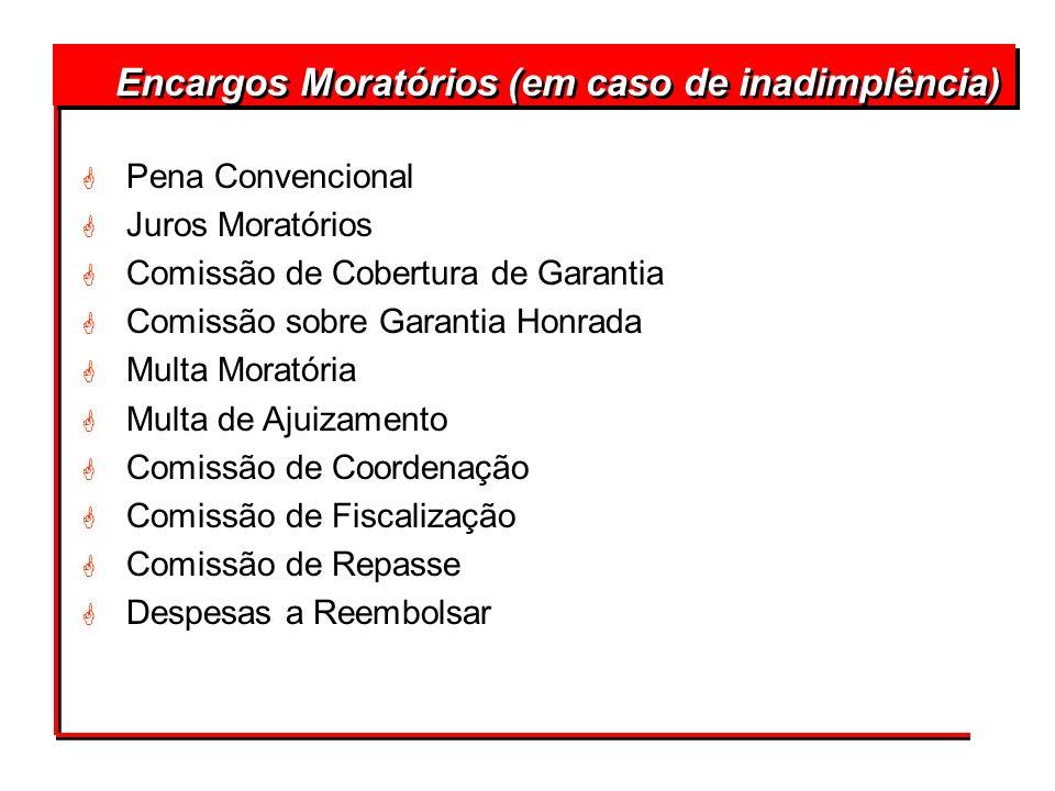 Encargos Moratórios (em caso de inadimplência) G Pena Convencional G Juros Moratórios G Comissão de Cobertura de Garantia G Comissão sobre Garantia Ho