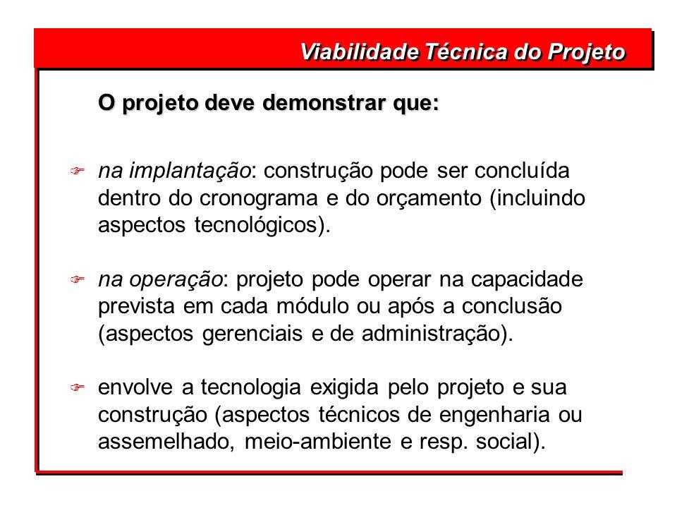 Viabilidade Técnica do Projeto O projeto deve demonstrar que: O projeto deve demonstrar que: F na implantação: construção pode ser concluída dentro do