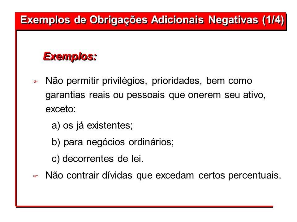 F Não permitir privilégios, prioridades, bem como garantias reais ou pessoais que onerem seu ativo, exceto: a) os já existentes; b) para negócios ordi