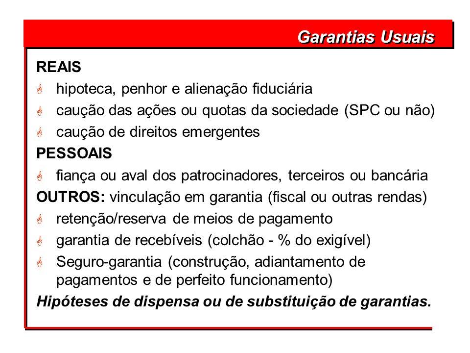Garantias Usuais REAIS G hipoteca, penhor e alienação fiduciária G caução das ações ou quotas da sociedade (SPC ou não) G caução de direitos emergente