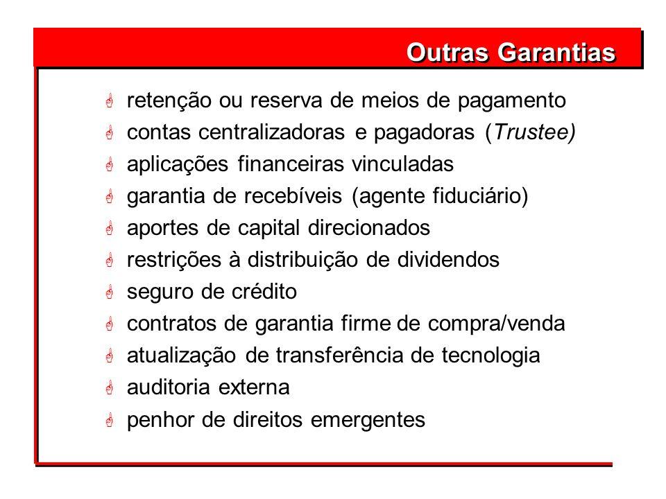G retenção ou reserva de meios de pagamento G contas centralizadoras e pagadoras (Trustee) G aplicações financeiras vinculadas G garantia de recebívei