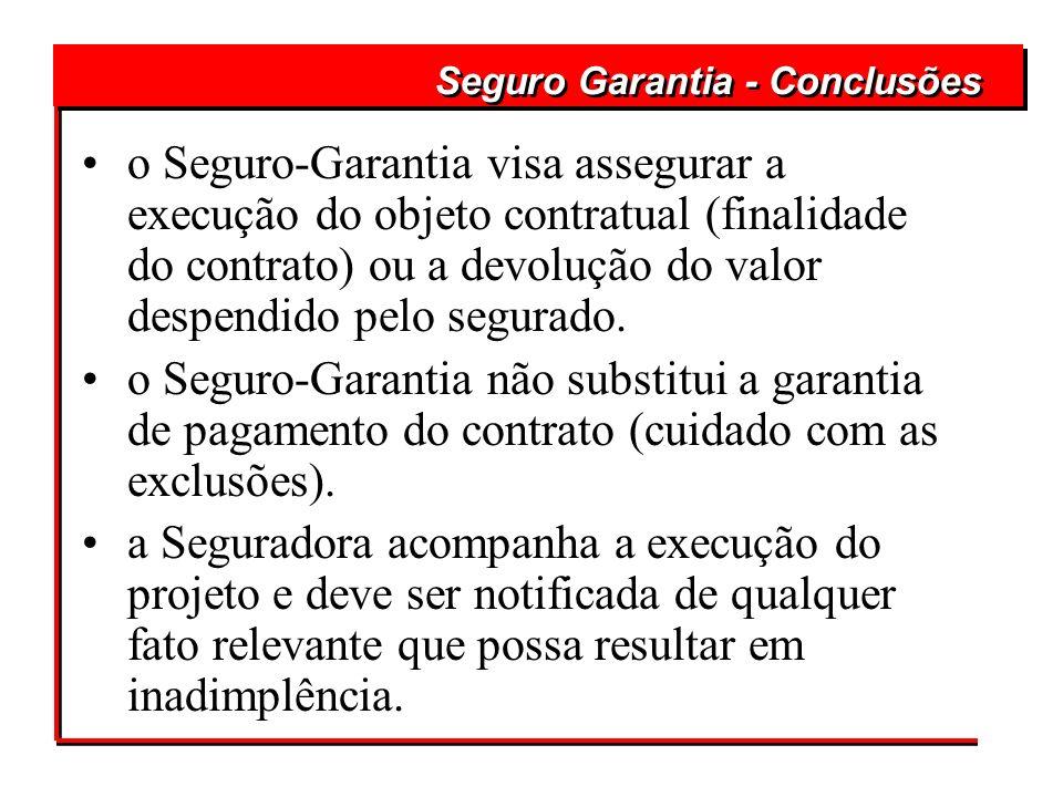 o Seguro-Garantia visa assegurar a execução do objeto contratual (finalidade do contrato) ou a devolução do valor despendido pelo segurado. o Seguro-G