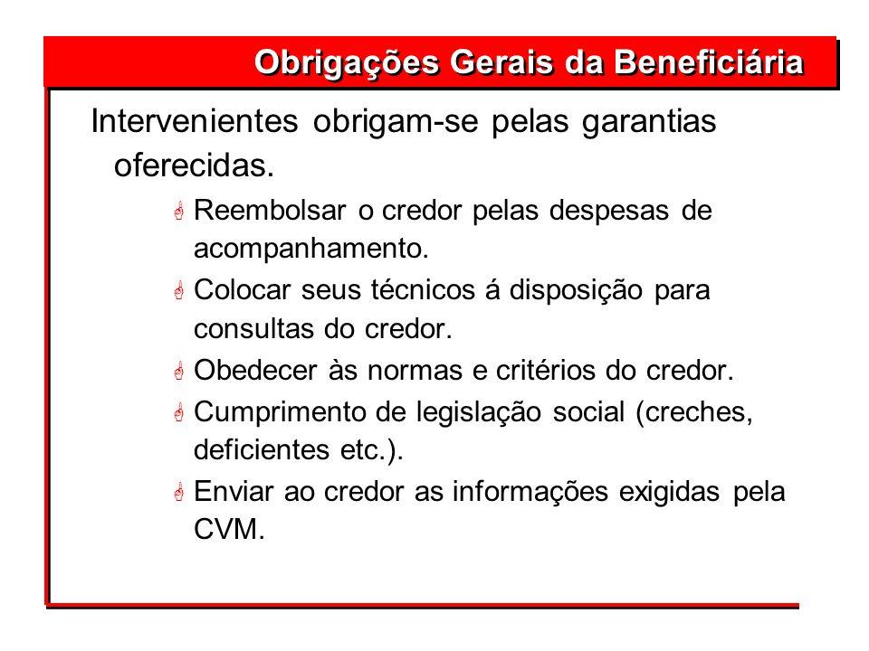 Intervenientes obrigam-se pelas garantias oferecidas. G Reembolsar o credor pelas despesas de acompanhamento. G Colocar seus técnicos á disposição par