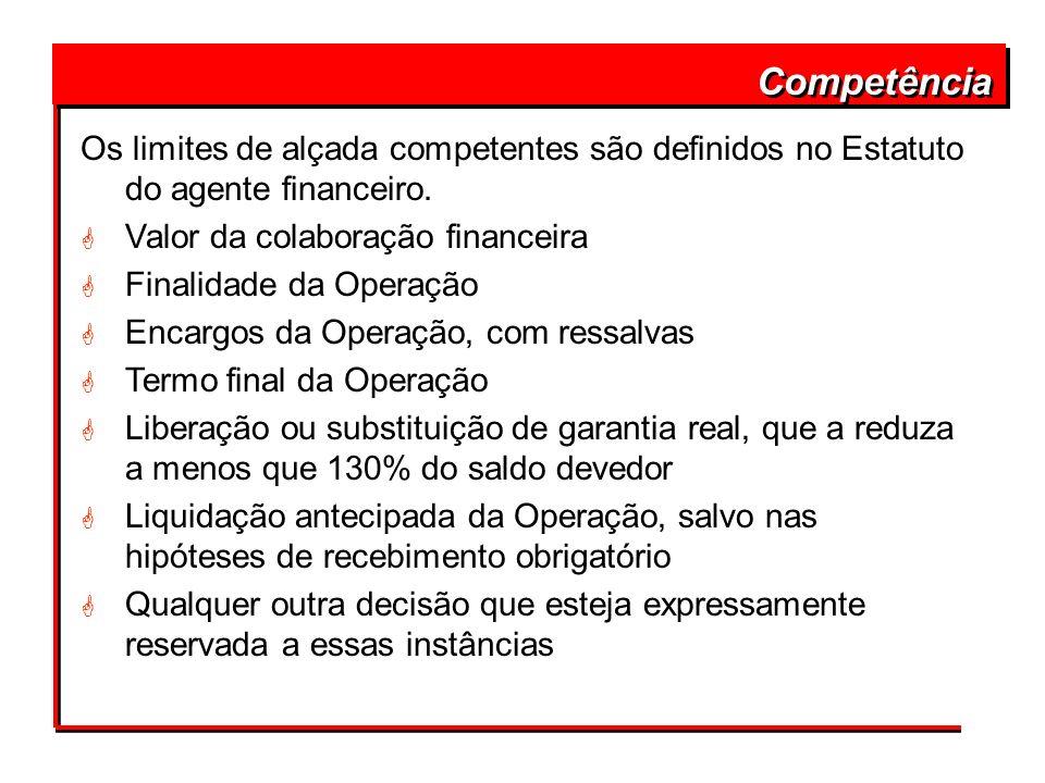 Competência Os limites de alçada competentes são definidos no Estatuto do agente financeiro. G Valor da colaboração financeira G Finalidade da Operaçã