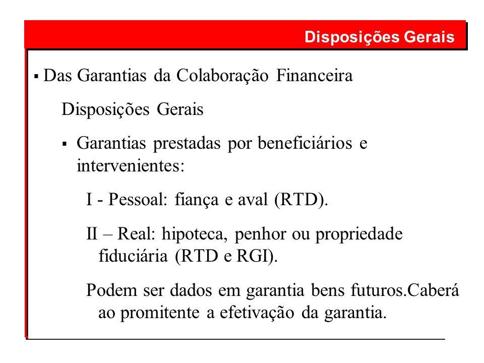 Das Garantias da Colaboração Financeira Disposições Gerais Garantias prestadas por beneficiários e intervenientes: I - Pessoal: fiança e aval (RTD). I