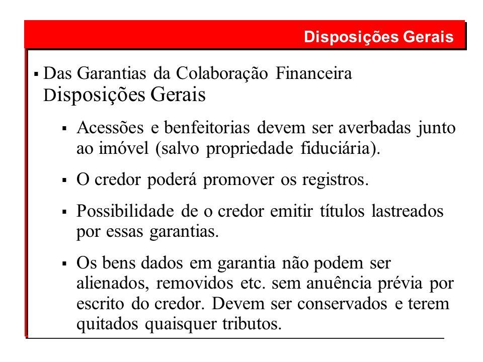 Das Garantias da Colaboração Financeira D isposições Gerais Acessões e benfeitorias devem ser averbadas junto ao imóvel (salvo propriedade fiduciária)