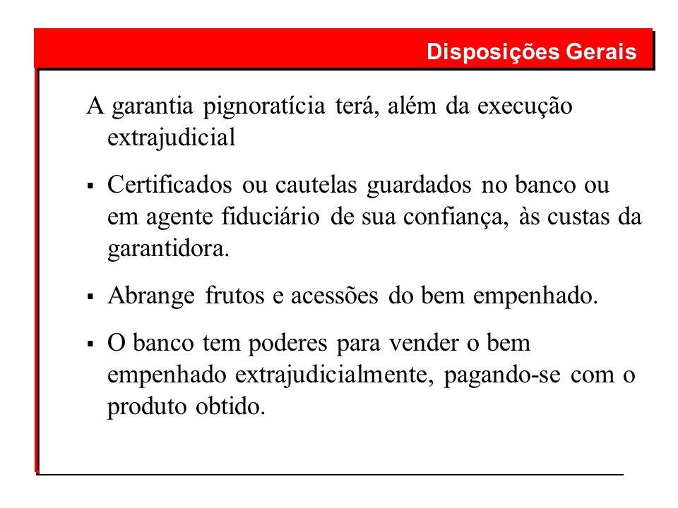 A garantia pignoratícia terá, além da execução extrajudicial Certificados ou cautelas guardados no banco ou em agente fiduciário de sua confiança, às